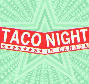 Taco Night In Canada